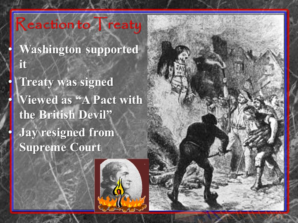 Reaction to Treaty Washington supported it Washington supported it Treaty was signed Treaty was signed Viewed as A Pact with the British Devil Viewed