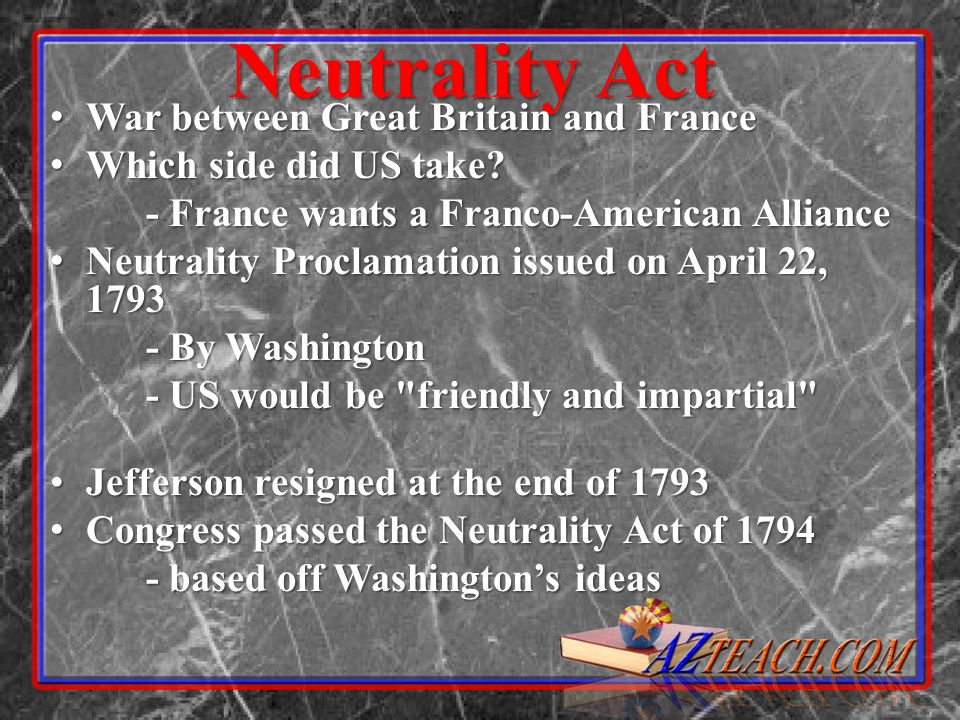 Neutrality Act War between Great Britain and France War between Great Britain and France Which side did US take? Which side did US take? - France want
