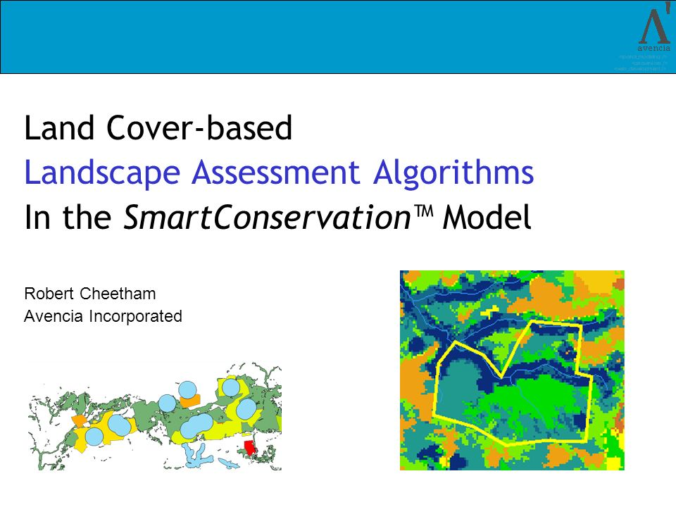 Land Cover-based Landscape Assessment Algorithms In the SmartConservation Model Robert Cheetham Avencia Incorporated