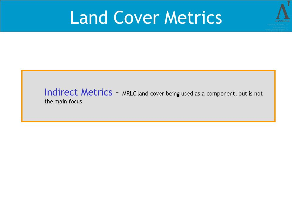 Land Cover Metrics Indirect Metrics – MRLC land cover being used as a component, but is not the main focus