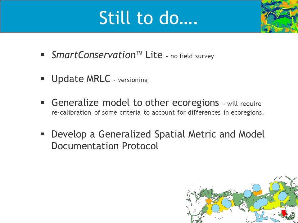 Still to do…. SmartConservation Lite – no field survey Update MRLC – versioning Generalize model to other ecoregions – will require re-calibration of