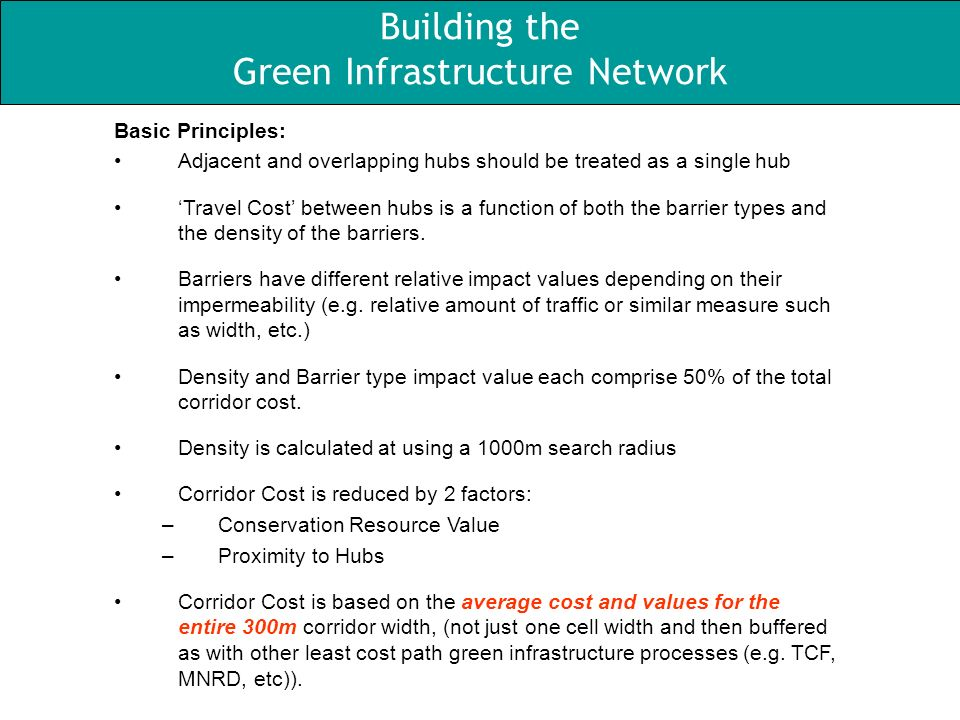 Building the Green Infrastructure Network Basic Principles: Adjacent and overlapping hubs should be treated as a single hub Travel Cost between hubs i