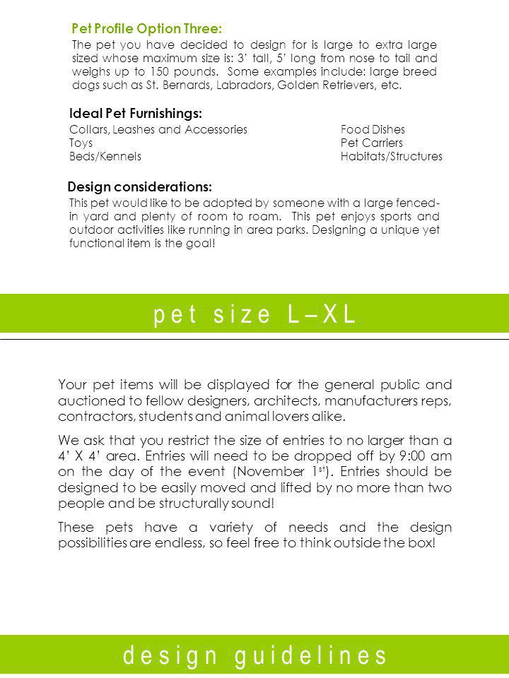 p e t s i z e L – X L d e s i g n g u i d e l i n e s Your pet items will be displayed for the general public and auctioned to fellow designers, architects, manufacturers reps, contractors, students and animal lovers alike.