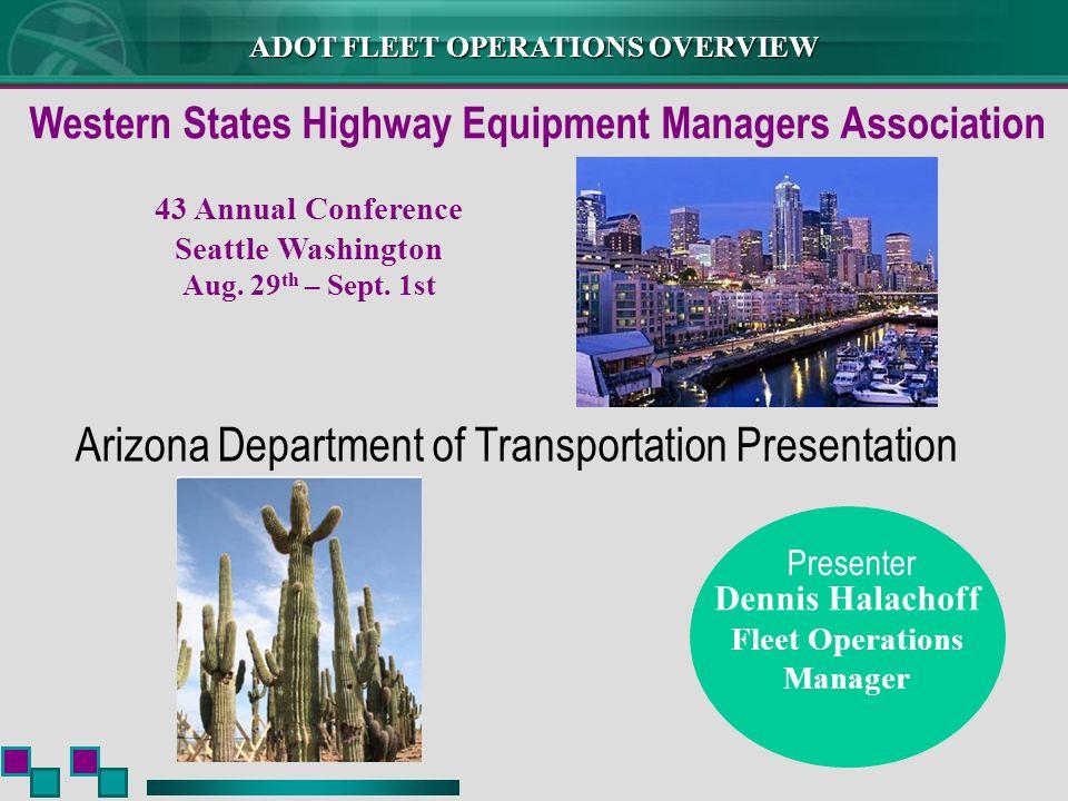 ADOT FLEET OPERATIONS OVERVIEW Dennis Halachoff Fleet Operations Manager Arizona Department of Transportation Presentation Presenter Western States Hi