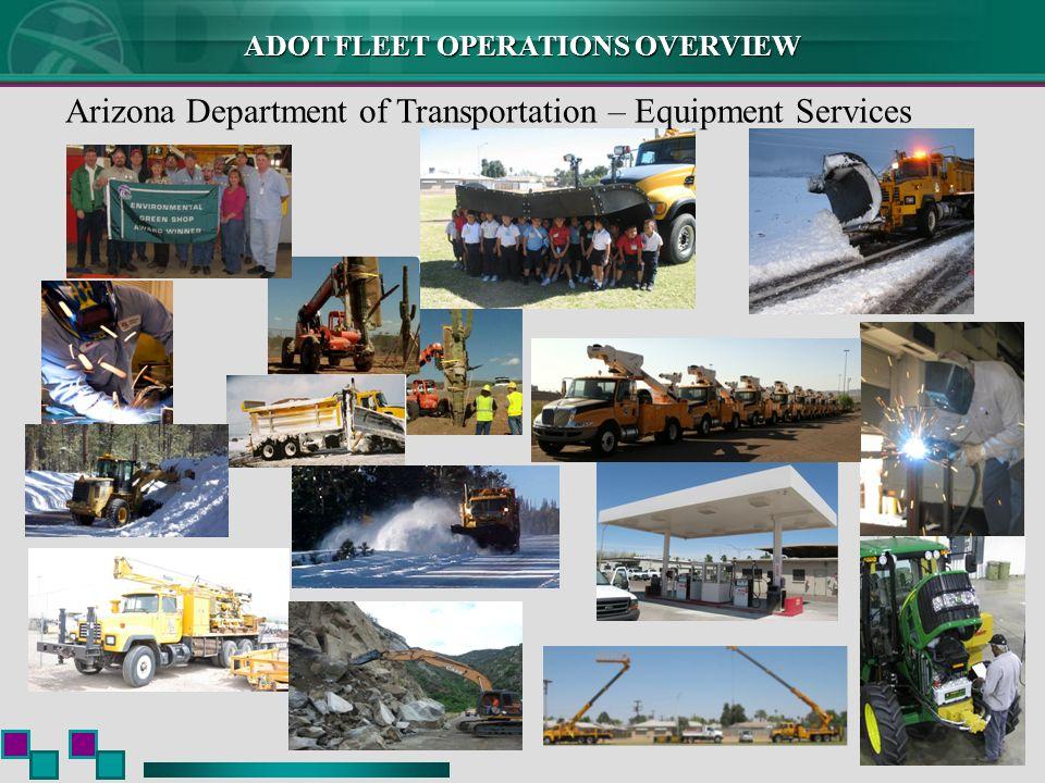ADOT FLEET OPERATIONS OVERVIEW Arizona Department of Transportation – Equipment Services