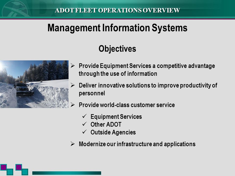 ADOT FLEET OPERATIONS OVERVIEW Management Information Systems Provide Equipment Services a competitive advantage through the use of information Delive