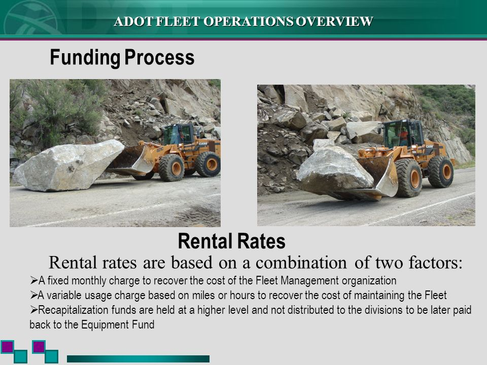 ADOT FLEET OPERATIONS OVERVIEW Funding Process Rental Rates Rental rates are based on a combination of two factors: A fixed monthly charge to recover