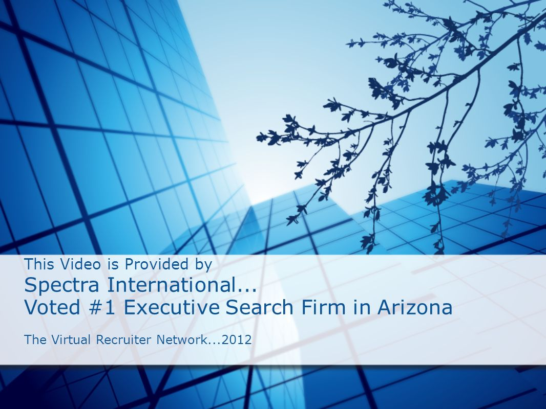 This Video is Provided by Spectra International... Voted #1 Executive Search Firm in Arizona The Virtual Recruiter Network...2012