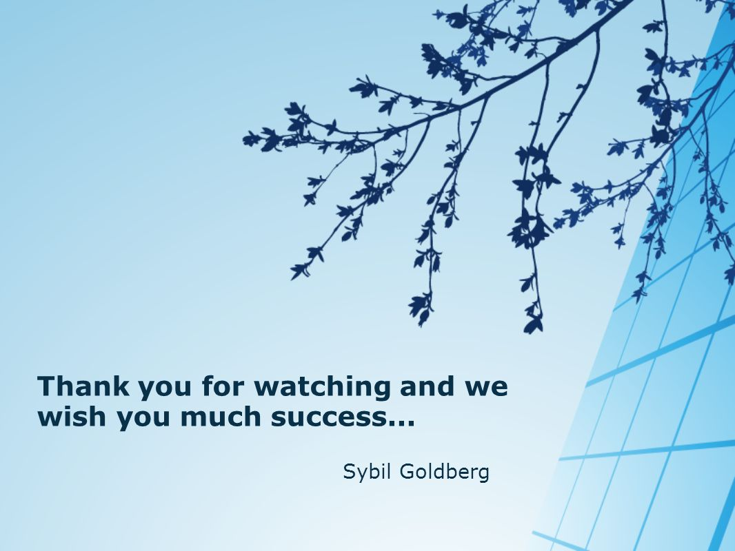 Thank you for watching and we wish you much success... Sybil Goldberg