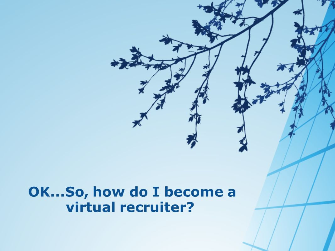 OK...So, how do I become a virtual recruiter?