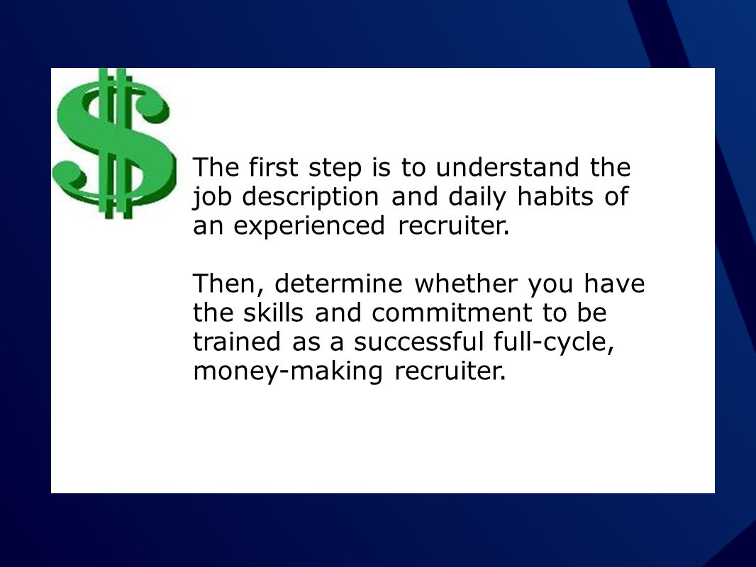 The first step is to understand the job description and daily habits of an experienced recruiter.
