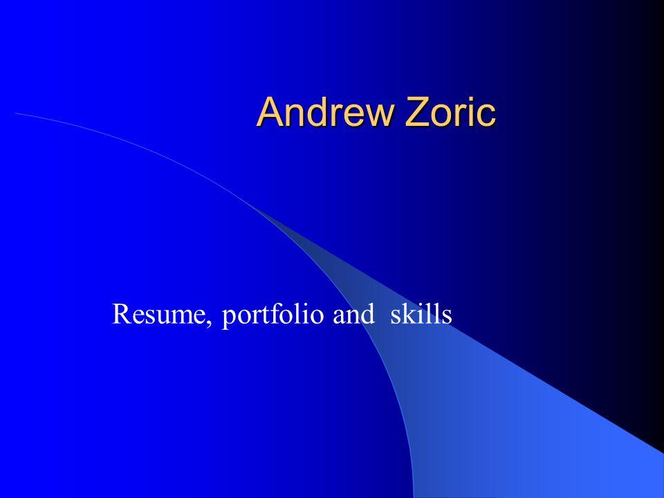 Andrew Zoric Resume, portfolio and skills
