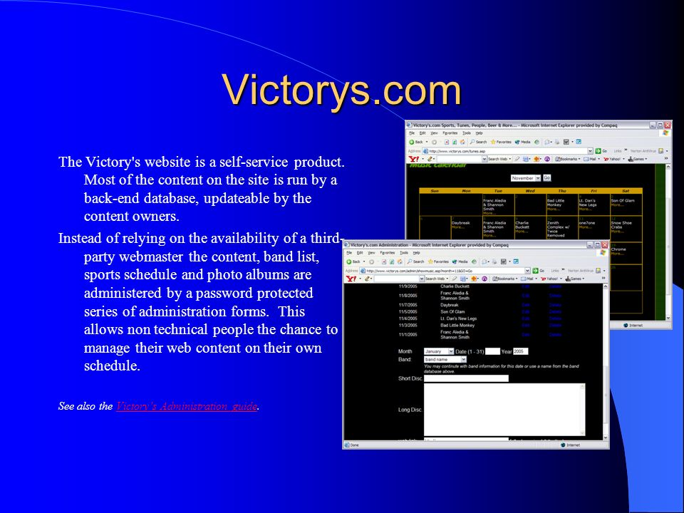 Victorys.com The Victory's website is a self-service product. Most of the content on the site is run by a back-end database, updateable by the content