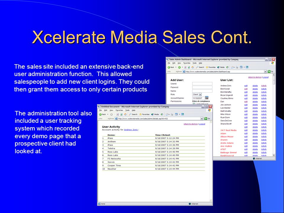 Xcelerate Media Sales Cont. The sales site included an extensive back-end user administration function. This allowed salespeople to add new client log