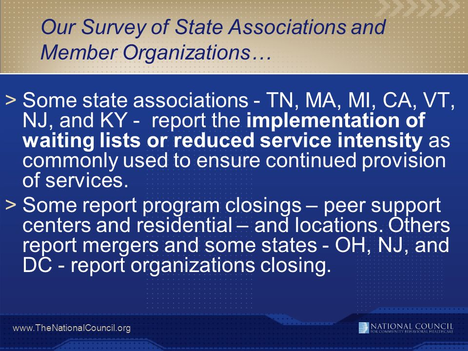 www.TheNationalCouncil.org Our Survey of State Associations and Member Organizations… >Some state associations - TN, MA, MI, CA, VT, NJ, and KY - repo