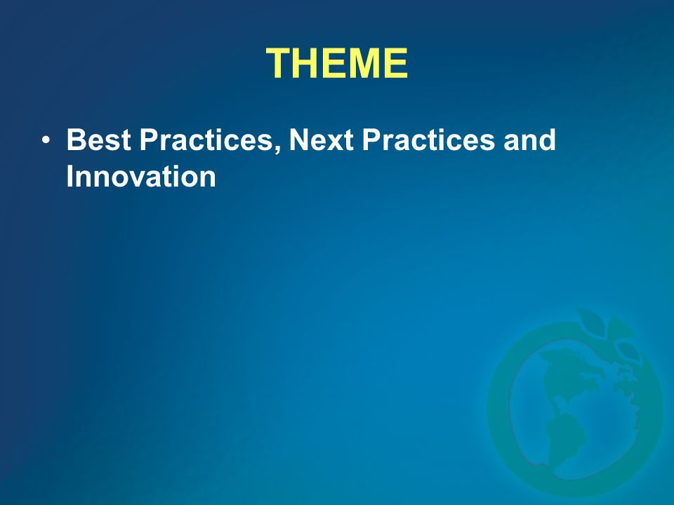 THEME Best Practices, Next Practices and Innovation