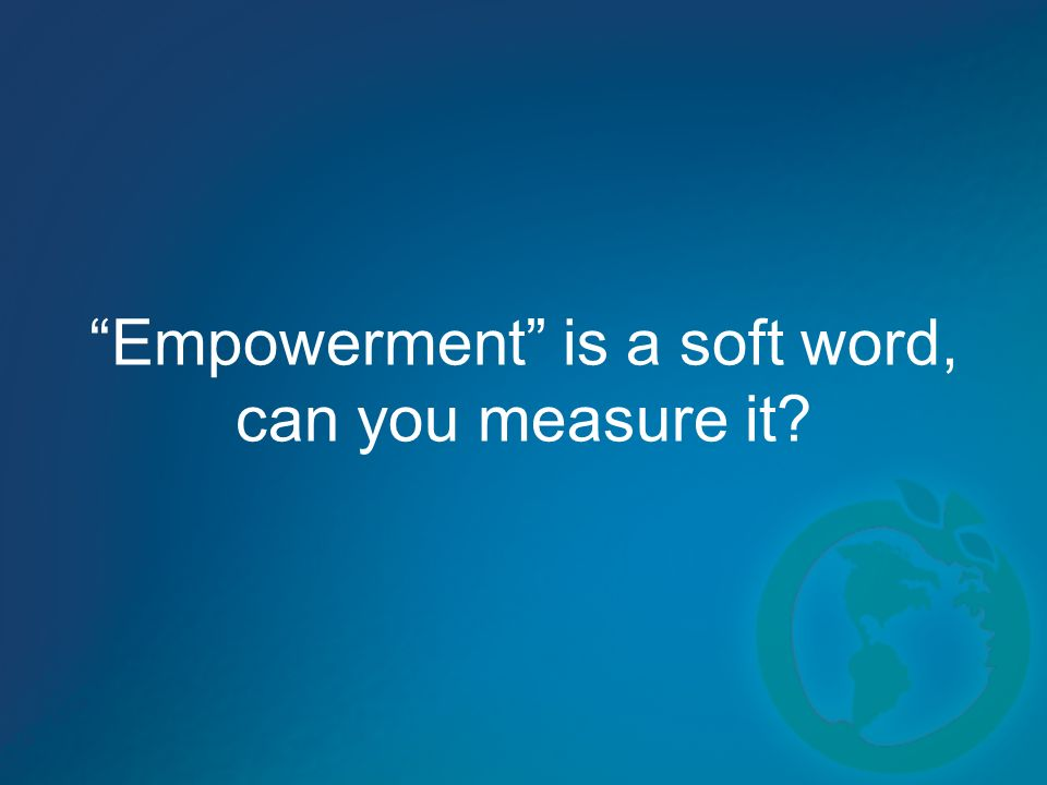 Empowerment is a soft word, can you measure it