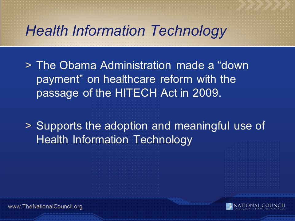 www.TheNationalCouncil.org Health Information Technology >The Obama Administration made a down payment on healthcare reform with the passage of the HI