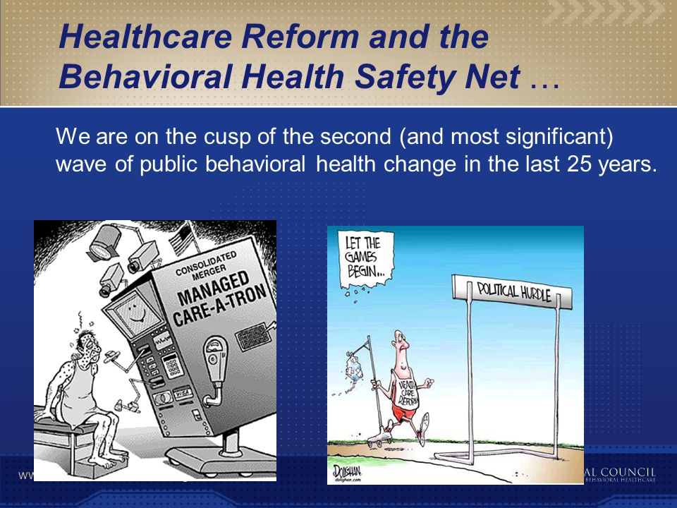 www.TheNationalCouncil.org Healthcare Reform and the Behavioral Health Safety Net … We are on the cusp of the second (and most significant) wave of pu