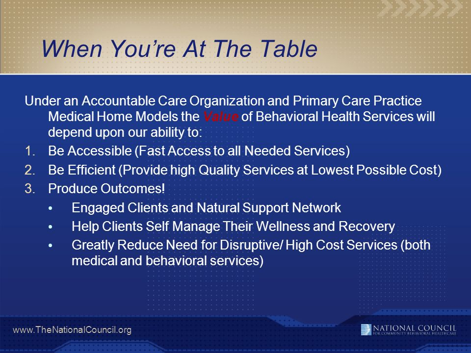 www.TheNationalCouncil.org When Youre At The Table Under an Accountable Care Organization and Primary Care Practice Medical Home Models the Value of B