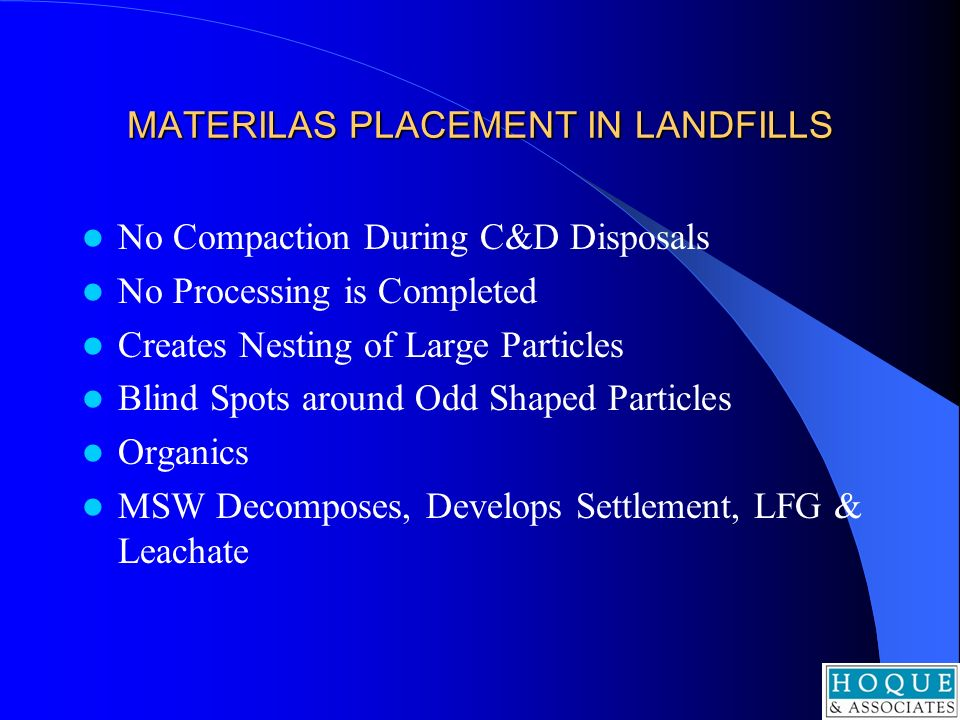 MATERILAS PLACEMENT IN LANDFILLS No Compaction During C&D Disposals No Processing is Completed Creates Nesting of Large Particles Blind Spots around O