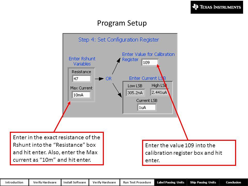 IntroductionVerify HardwareInstall SoftwareVerify HardwareRun Test ProcedureLabel Passing UnitsShip Passing UnitsConclusion Program Setup Enter the va