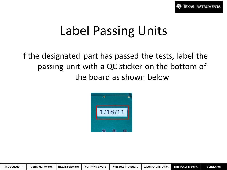 IntroductionVerify HardwareInstall SoftwareVerify HardwareRun Test ProcedureLabel Passing UnitsShip Passing UnitsConclusion Label Passing Units If the
