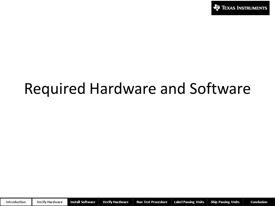 Required Hardware and Software IntroductionVerify HardwareInstall SoftwareVerify HardwareRun Test ProcedureLabel Passing UnitsShip Passing UnitsConclu