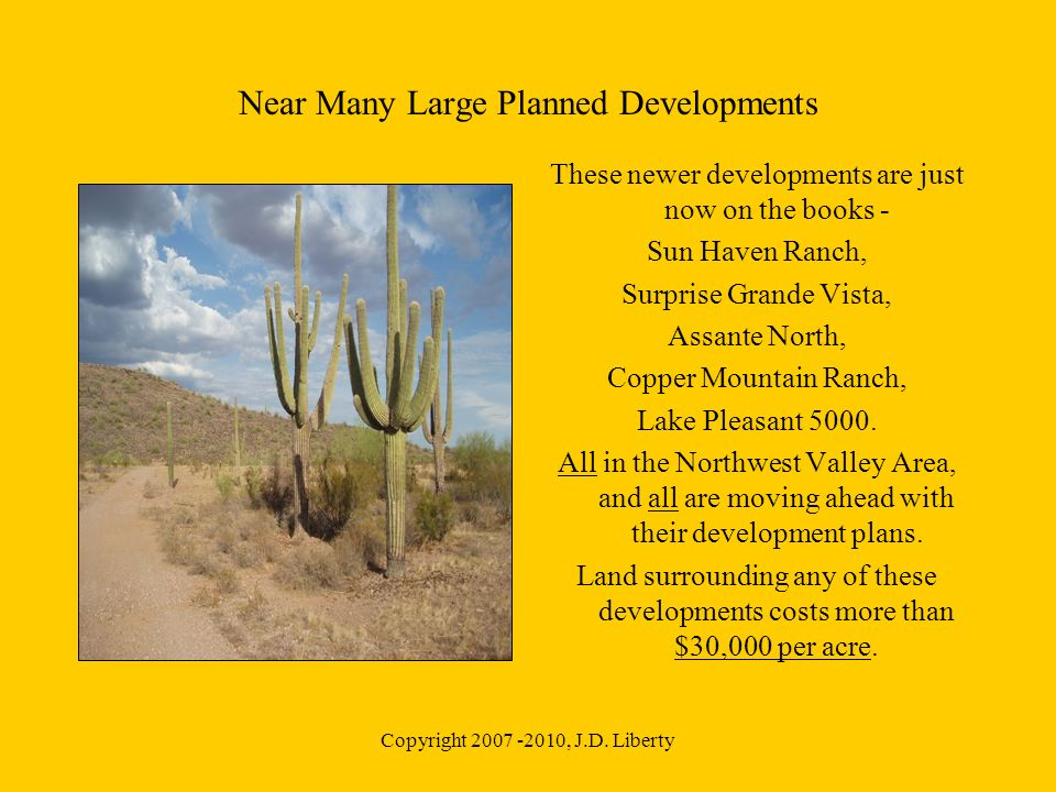 Copyright 2007 -2010, J.D. Liberty Near Many Large Planned Developments These newer developments are just now on the books - Sun Haven Ranch, Surprise