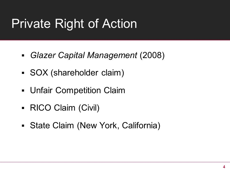 4 Private Right of Action Glazer Capital Management (2008) SOX (shareholder claim) Unfair Competition Claim RICO Claim (Civil) State Claim (New York,