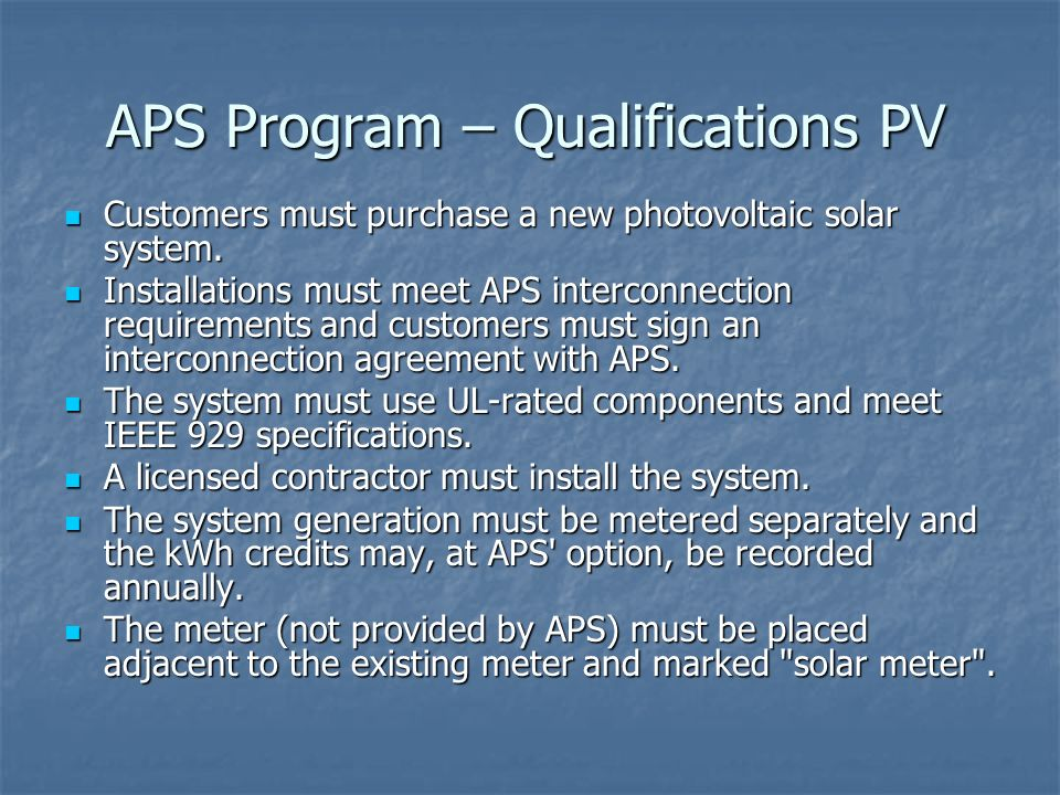 APS Program – Qualifications PV Customers must purchase a new photovoltaic solar system. Customers must purchase a new photovoltaic solar system. Inst