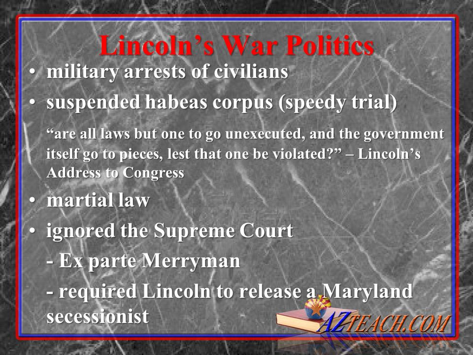 Lincolns War Politics military arrests of civiliansmilitary arrests of civilians suspended habeas corpus (speedy trial)suspended habeas corpus (speedy trial) are all laws but one to go unexecuted, and the government itself go to pieces, lest that one be violated.