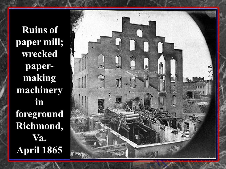 Ruins of paper mill; wrecked paper- making machinery in foreground Richmond, Va. April 1865
