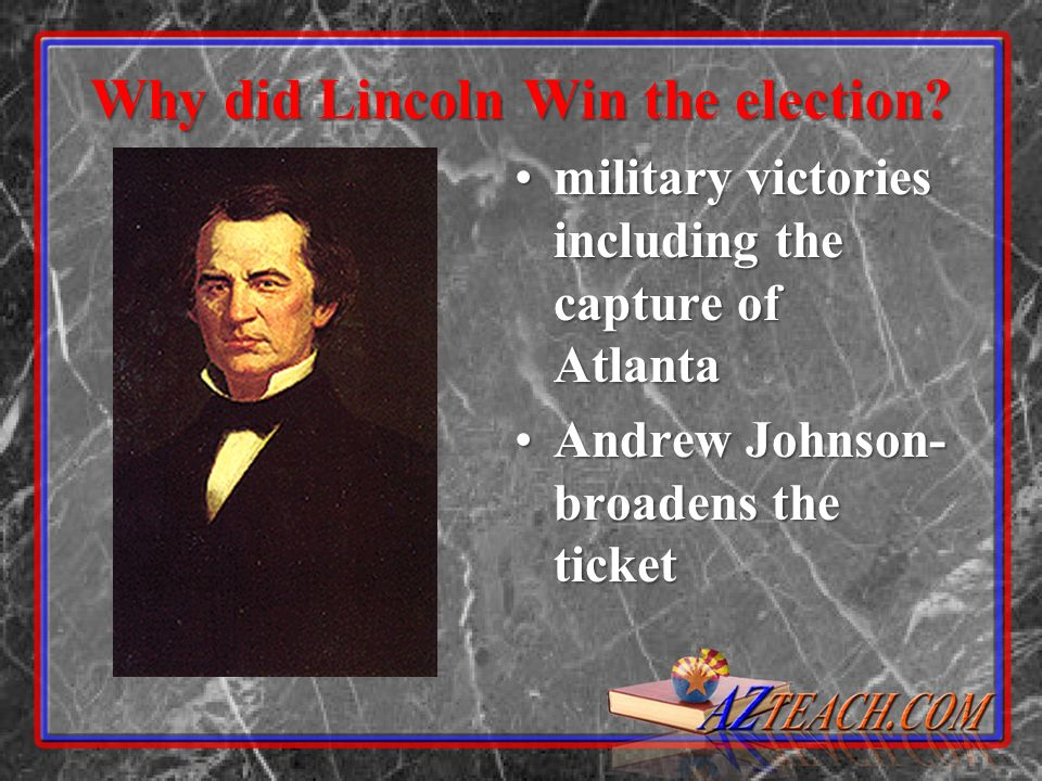 Why did Lincoln Win the election? military victories including the capture of Atlantamilitary victories including the capture of Atlanta Andrew Johnso