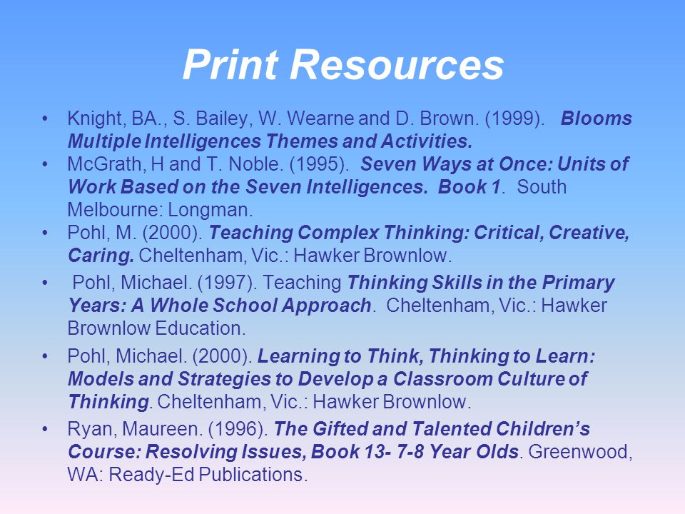 Print Resources Clements, D.; C. Gilliland and P. Holko. (1992). Thinking in Themes: An Approach Through the Learning Centre. Melbourne: Oxford Univer