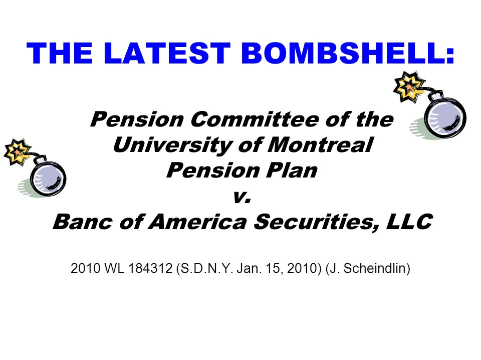 THE LATEST BOMBSHELL: Pension Committee of the University of Montreal Pension Plan v. Banc of America Securities, LLC 2010 WL 184312 (S.D.N.Y. Jan. 15