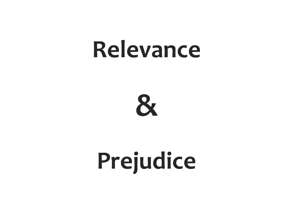 Relevance & Prejudice