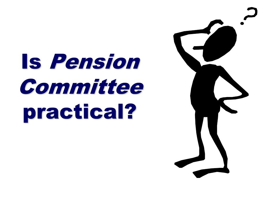 Is Pension Committee practical