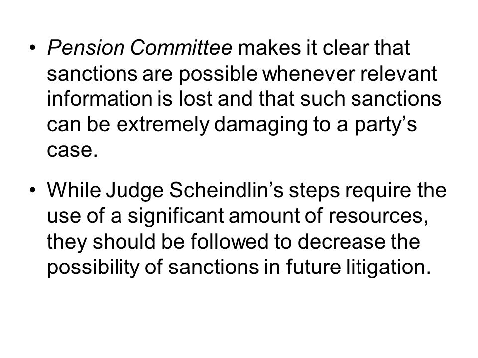 Pension Committee makes it clear that sanctions are possible whenever relevant information is lost and that such sanctions can be extremely damaging t