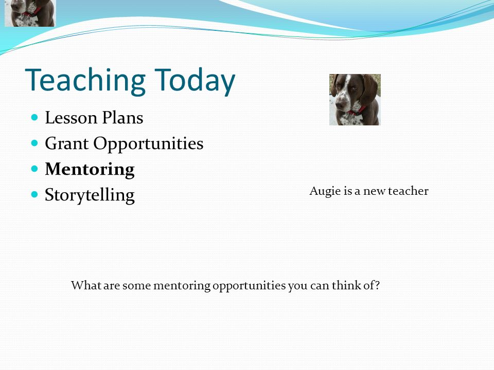 Teaching Today Lesson Plans Grant Opportunities Mentoring Storytelling What are some mentoring opportunities you can think of? Augie is a new teacher