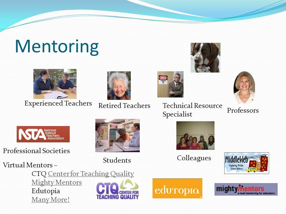 Mentoring Virtual Mentors – CTQ Center for Teaching QualityCenter for Teaching Quality Mighty Mentors Edutopia Many More! Experienced Teachers Retired