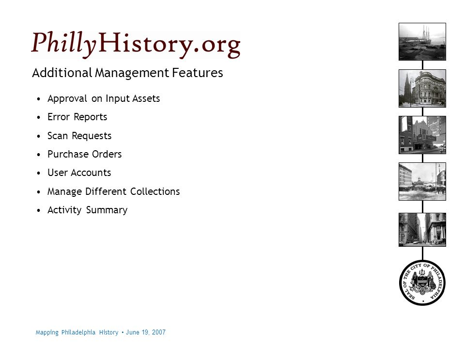Philadelphia City Archives Additional Management Features Approval on Input Assets Error Reports Scan Requests Purchase Orders User Accounts Manage Different Collections Activity Summary Mapping Philadelphia History June 19, 2007