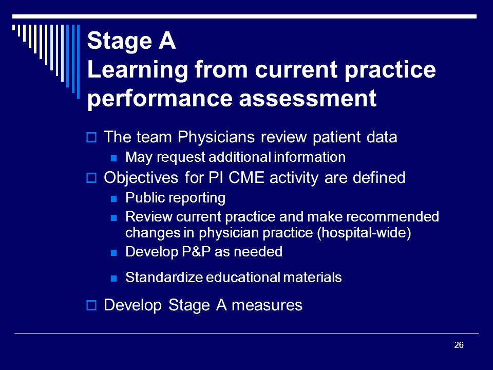 26 Stage A Learning from current practice performance assessment The team Physicians review patient data May request additional information Objectives