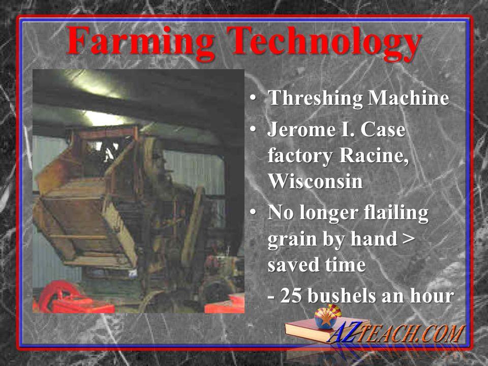Farming Technology Threshing Machine Threshing Machine Jerome I. Case factory Racine, Wisconsin Jerome I. Case factory Racine, Wisconsin No longer fla