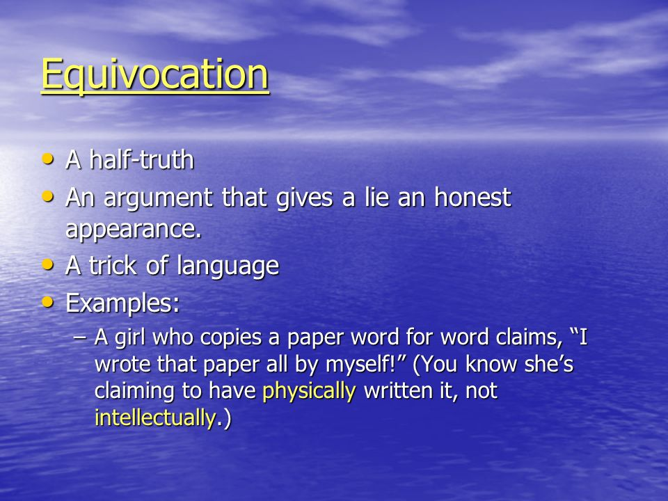 Equivocation A half-truth A half-truth An argument that gives a lie an honest appearance. An argument that gives a lie an honest appearance. A trick o