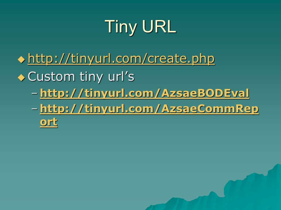 Tiny URL http://tinyurl.com/create.php http://tinyurl.com/create.php http://tinyurl.com/create.php Custom tiny urls Custom tiny urls –http://tinyurl.com/AzsaeBODEval http://tinyurl.com/AzsaeBODEval –http://tinyurl.com/AzsaeCommRep ort http://tinyurl.com/AzsaeCommRep orthttp://tinyurl.com/AzsaeCommRep ort