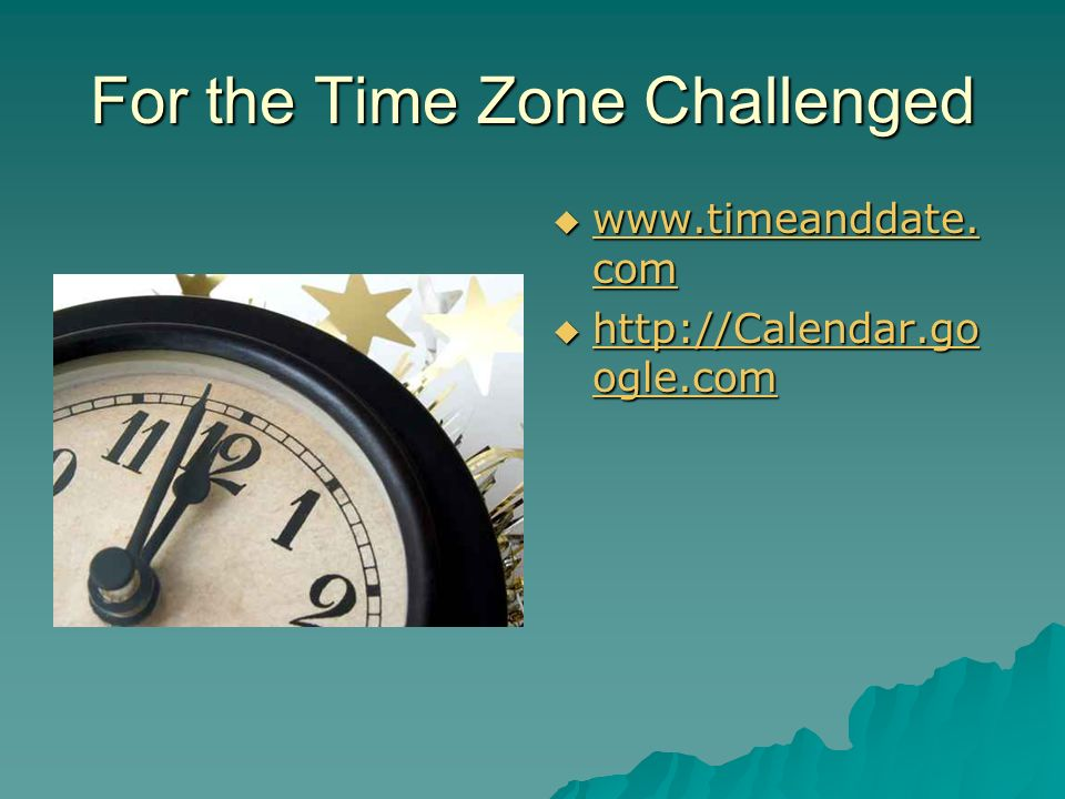 For the Time Zone Challenged www.timeanddate.com www.timeanddate.