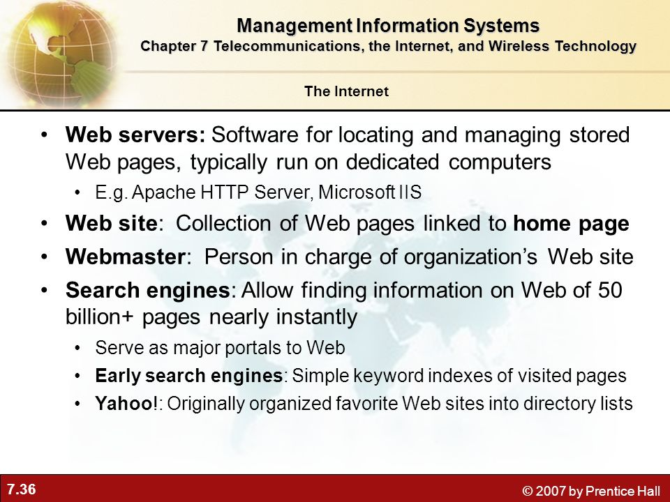 7.36 © 2007 by Prentice Hall Web servers: Software for locating and managing stored Web pages, typically run on dedicated computers E.g. Apache HTTP S