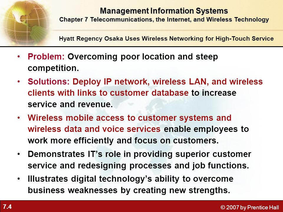 7.4 © 2007 by Prentice Hall Hyatt Regency Osaka Uses Wireless Networking for High-Touch Service Problem: Overcoming poor location and steep competitio