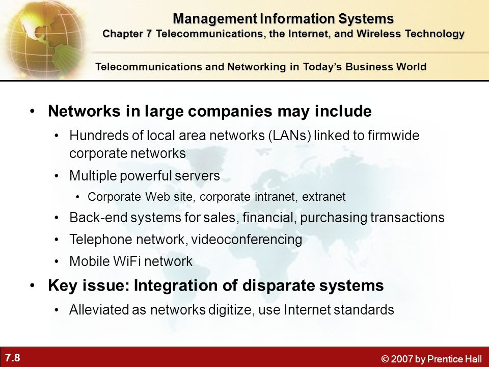 7.8 © 2007 by Prentice Hall Telecommunications and Networking in Todays Business World Networks in large companies may include Hundreds of local area